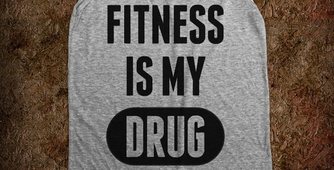 fitness is my drug